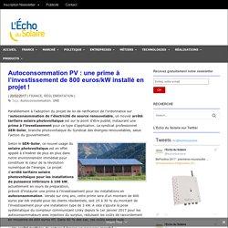 Autoconsommation PV: une prime à l'investissement de 800 euros/kW installé en projet! - L'Echo du Solaire