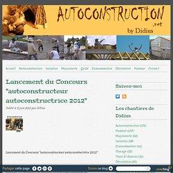"""Lancement du Concours """"autoconstructeur autoconstructrice 2012"""" - Autoconstruction Autoconstruire sa maison"""