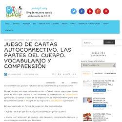 JUEGO DE CARTAS AUTOCORRECTIVO. LAS PARTES DEL CUERPO. VOCABULARIO Y COMPRENSIÓN - Aula PT