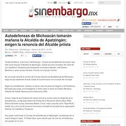 Autodefensas de Michoacán tomarán mañana la Alcaldía de Apatzingán; exigen la renuncia del Alcalde priista