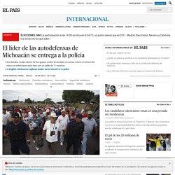 El líder de las autodefensas de Michoacán se entrega a la policía