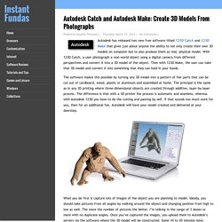 Autodesk Catch and Autodesk Make: Create 3D Models From Photographs