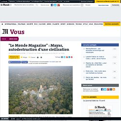 """Le Monde Magazine"" : Mayas, autodestruction d'une civilisation"