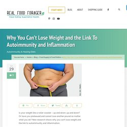 Why You Can't Lose Weight and the Link To Autoimmunity and Inflammation
