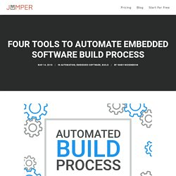 Four Tools To Automate Embedded Software Build Process - Jumper Blog