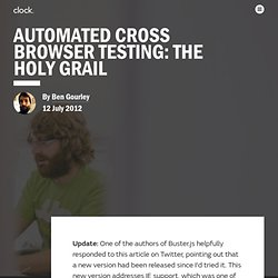 Automated Cross Browser Testing: The Holy Grail by Ben Gourley