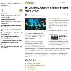 Set Up a Fully Automated, Torrent-Seeding Media Center