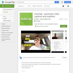 AutoCap - automatic video captions and subtitles – Applications sur GooglePlay