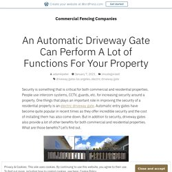 An Automatic Driveway Gate Can Perform A Lot of Functions For Your Property – Commercial Fencing Companies