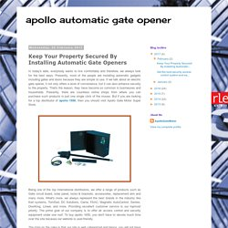 Keep Your Property Secured By Installing Automatic Gate Openers