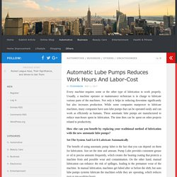 Automatic Lube Pumps Reduces Work Hours And Labor-Cost - Go Online Amazingly