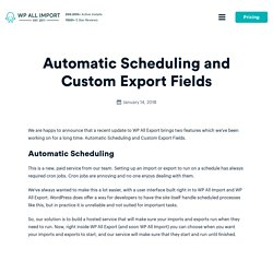 Automatic Scheduling and Custom Export Fields - WP All Import