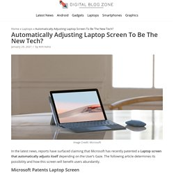 Automatically Adjusting Laptop Screen To Be The New Tech? - Digital Blog Zone