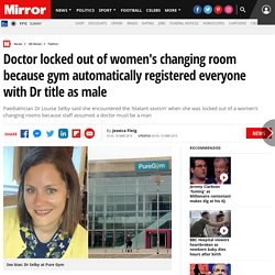 Doctor locked out of women's changing room because gym automatically registered everyone with Dr title as male