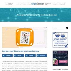 The Flipped Classroom: Corrige automáticamente con GradeScanner