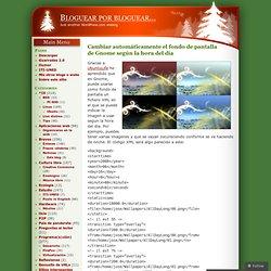 Cambiar automáticamente el fondo de pantalla de Gnome según la hora del día « Bloguear por bloguear…