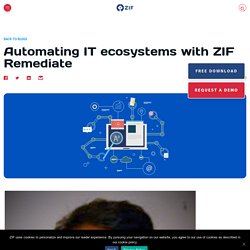 Automating IT ecosystems with ZIF Remediate