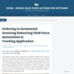 Ordering to Automated Invoicing Enhancing Field Force Automation & Tracking Application