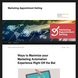 Ways to Maximize your Marketing Automation Experience Right Off the Bat