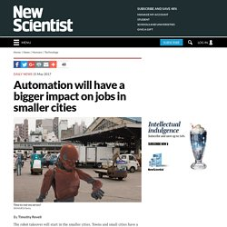 Automation will have a bigger impact on jobs in smaller cities