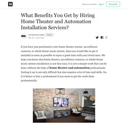 What Benefits You Get by HiringHome Theater and AutomationInstallation Services?