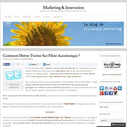 Comment mettre Twitter sur Pilote Automatique ? « Marketing & In