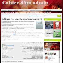 Nettoyer des machines automatiquement « Cahier d'un administrateur réseaux
