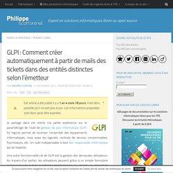 GLPI : Comment créer automatiquement à partir de mails des tickets dans des entités distinctes selon l'émetteur par