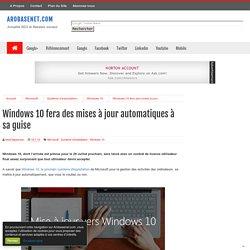 Windows 10 fera des mises à jour automatiques à sa guise