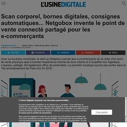 Scan corporel, bornes digitales, consignes automatiques... Netgobox invente le point de vente connecté partagé pour les e-commerçants
