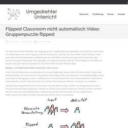 Flipped Classroom nicht automatisch Video: Gruppenpuzzle flipped – Umgedrehter Unterricht
