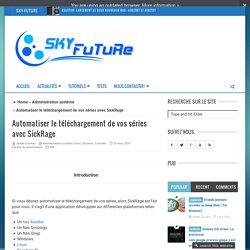 Automatiser le téléchargement de vos séries avec SickRage - Sky-Future