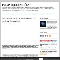 1/2 DOC La magie de l'inconscient (le cerveau & ses automatismes) SITE Inexpliqué.com