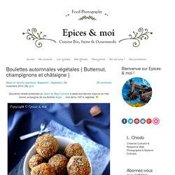 Boulettes automnales végétales { Butternut, champignons et châtaigne } - Épices & moi