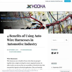 4 Benefits of Using Auto Wire Harnesses in Automotive Industry