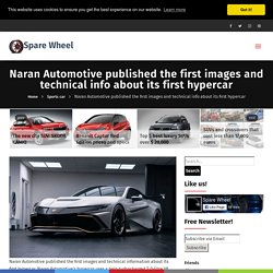 Naran Automotive published the first images and technical info about its first hypercar