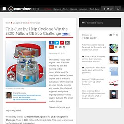 This Just In: Help Cyclone Win the $200 Million GE Eco Challenge - Detroit Automotive technology