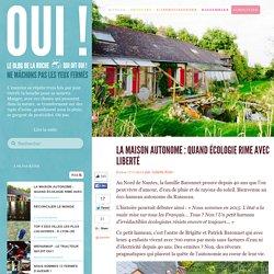 La maison autonome : quand écologie rime avec liberté - Oui ! Le blog de La Ruche qui dit Oui.