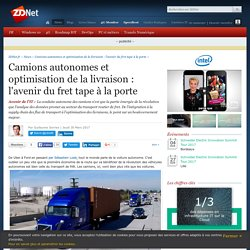 Camions autonomes et optimisation de la livraison : l'avenir du fret tape à la porte - ZDNet