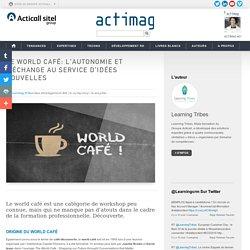 Le World Café: l'autonomie et l'échange au service d'idées nouvelles