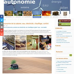 Autonomie des cabanes, énergie et écologie: solaire, éolien, chauffage, l'eau.