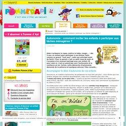 Autonomie enfant – Éducation – Tâches ménagères – Pour les parents – Pomme d'Api