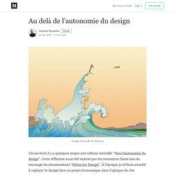 Au delà de l'autonomie du design - Gauthier Roussilhe - Medium