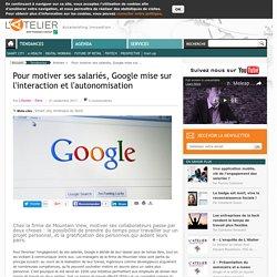 Pour motiver ses salariés, Google mise sur l'interaction et l'autonomisation
