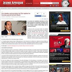 Les rebelles autonomistes de l'Est rejettent le nouveau gouvernement libyen