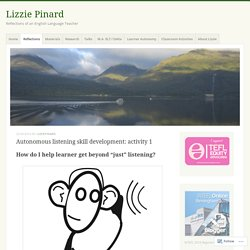 Autonomous listening skill development: activity 1 – Lizzie Pinard