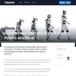 Autonomous Reproduction: Evolving Robots Are Here
