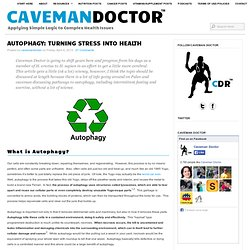 Autophagy: Turning Stress into Health - Caveman Doctor