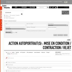 L'œuvre Action Autoportrait(s) : mise en condition / contraction / rejet