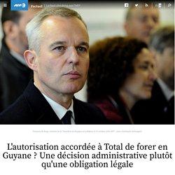 L'autorisation accordée à Total de forer en Guyane ? Une décision administrative plutôt qu'une obligation légale